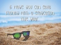5 ways you can save money with a staycation this year....