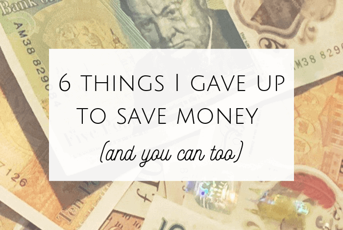 6 things I gave up to save money (and you can too)....