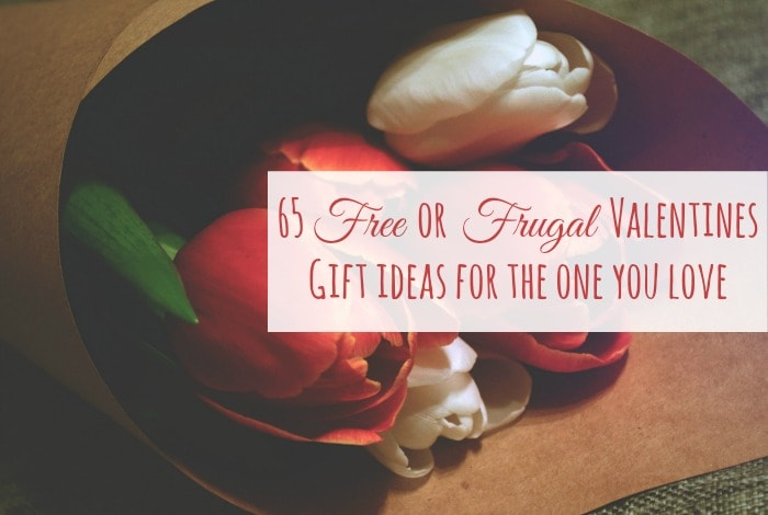 65 Free or Frugal Valentines Gift ideas for the one you love....