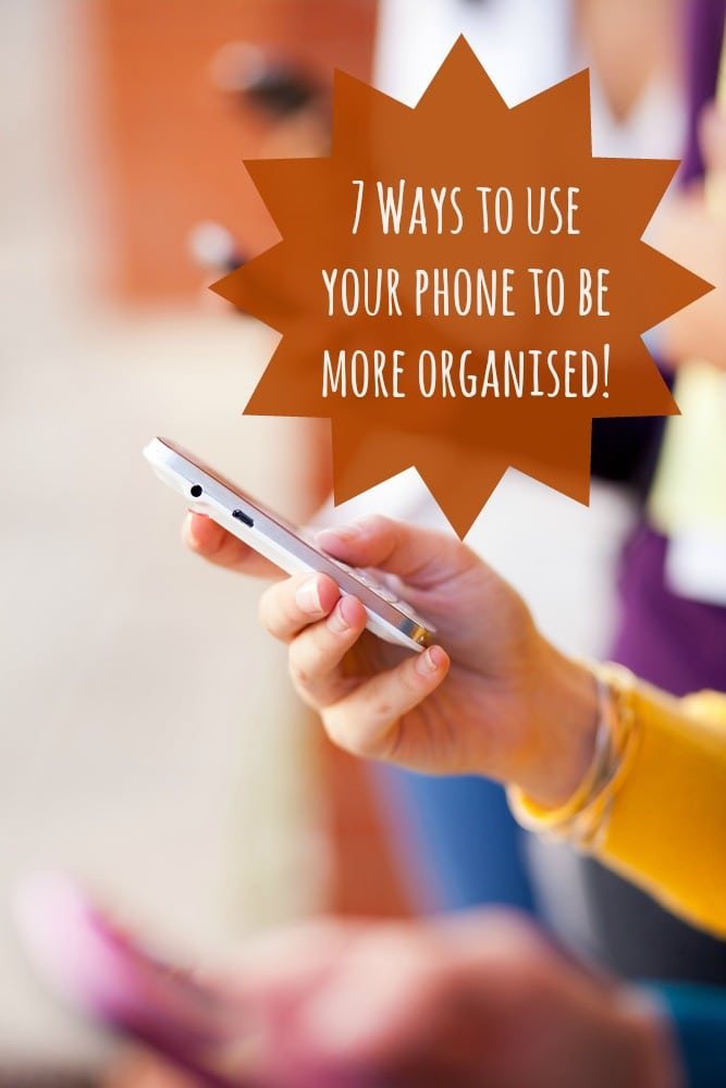 7 ways to use your phone to be more organised....