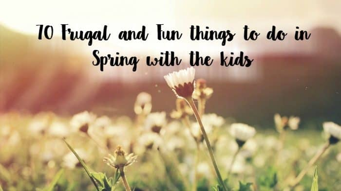 70 Frugal and Fun Spring Activities to do with the kids….