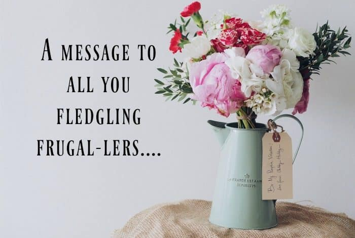A message to all you fledgling frugal-lers....