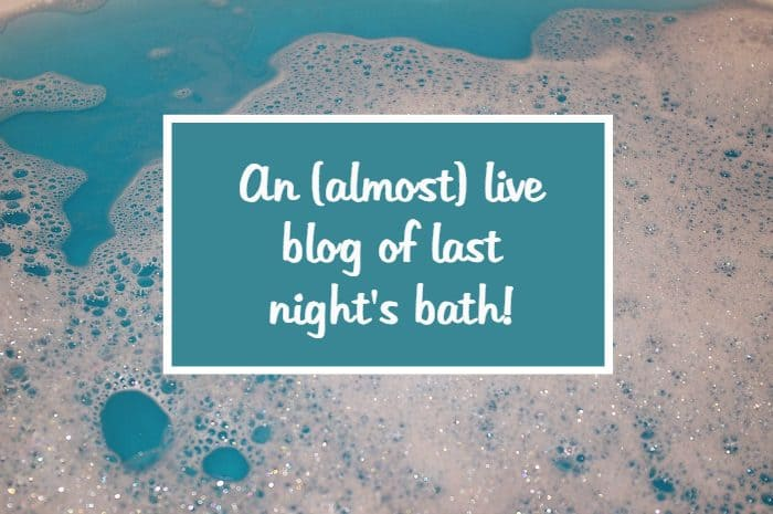 An (almost) live blog of last night's bath!