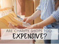 Are Charity Shops too expensive?