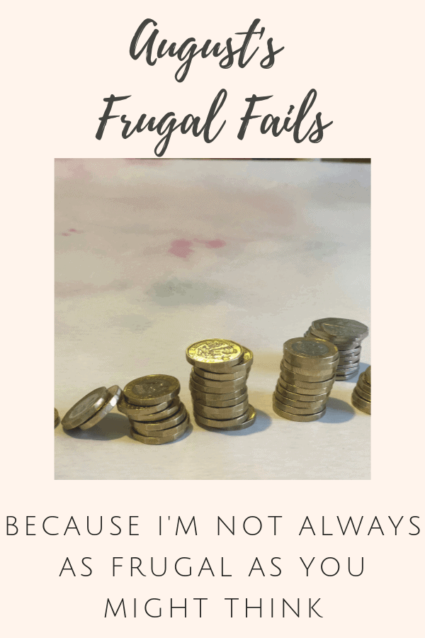 August's Frugal Fails - BECAUSE I'M NOT ALWAYS AS FRUGAL AS YOU MIGHT THINK