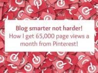Blog smarter not harder - how I get 65,000 page views a month from Pinterest!