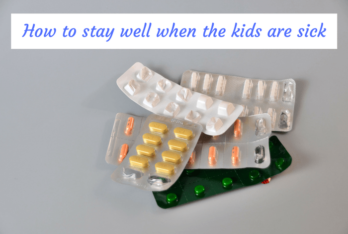 How to try and Stay Healthy When the Kids are Sick