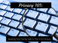 Privacy 101: Keeping Your Family Safe In The 21st Century....
