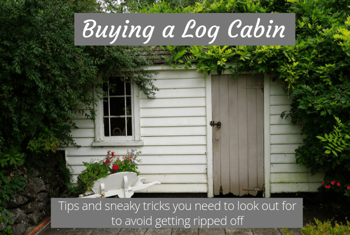Buying a log cabin - Tips and sneaky tricks you need to look out for to avoid getting ripped off