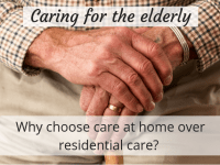 Caring for the elderly - Why choose care at home over residential care?