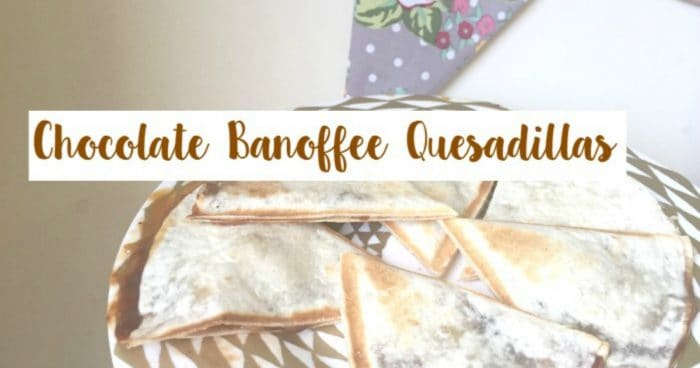 Chocolate Banoffee Quesadillas....
