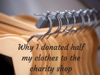 Why I gave half of my clothes away to the charity shop....