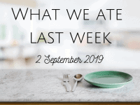 What we ate last week {9 September 2019}....