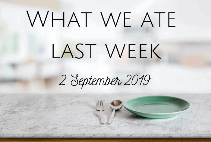 What we ate last week - 9 September 2019