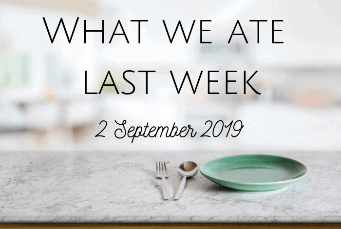 What we ate last week - 9 September 2019
