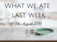 What we ate last week {5 August 2019}....