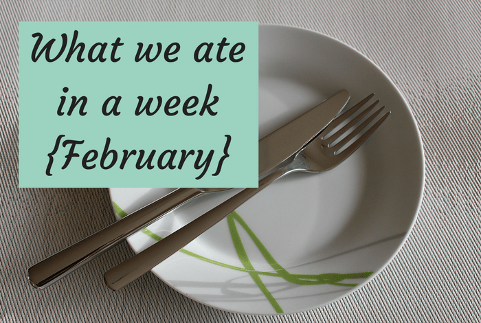 What we ate in a week - February 2018
