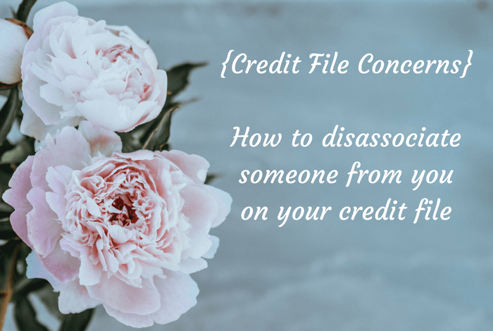 {Credit File Concerns} How to disassociate someone from you on your credit file....
