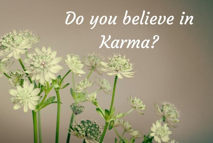 Do you believe in Karma?