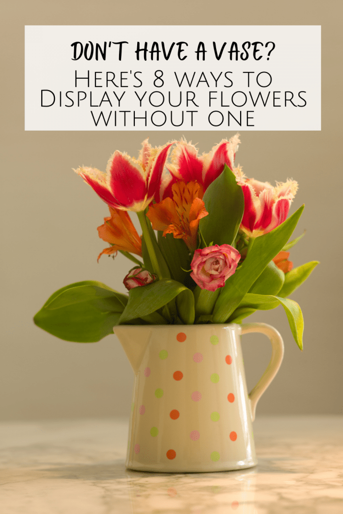 Here's 8 ways to display flowers without a Vase....