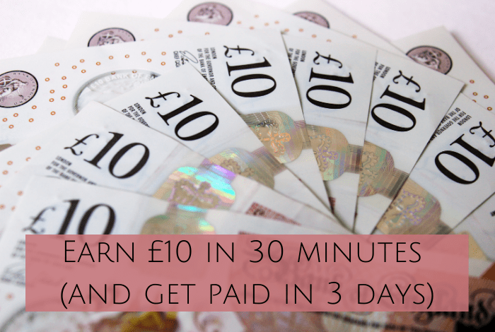Earn £10 in 30 minutes (and get paid in 3 days)