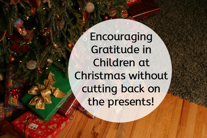 Encouraging Gratitude in Children at Christmas without cutting back on the presents....