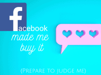 Facebook MADE me buy it {Part 3}....