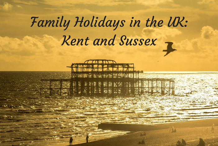 Family Holidays in the UK: Kent and Sussex....