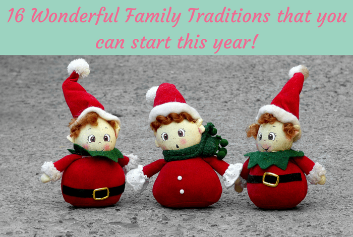 16 Wonderful Family Traditions that you can start this year!