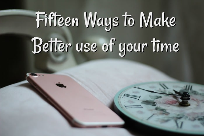 Fifteen Ways to Make Better use of your time