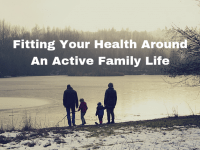 Fitting Your Health Around An Active Family Life....