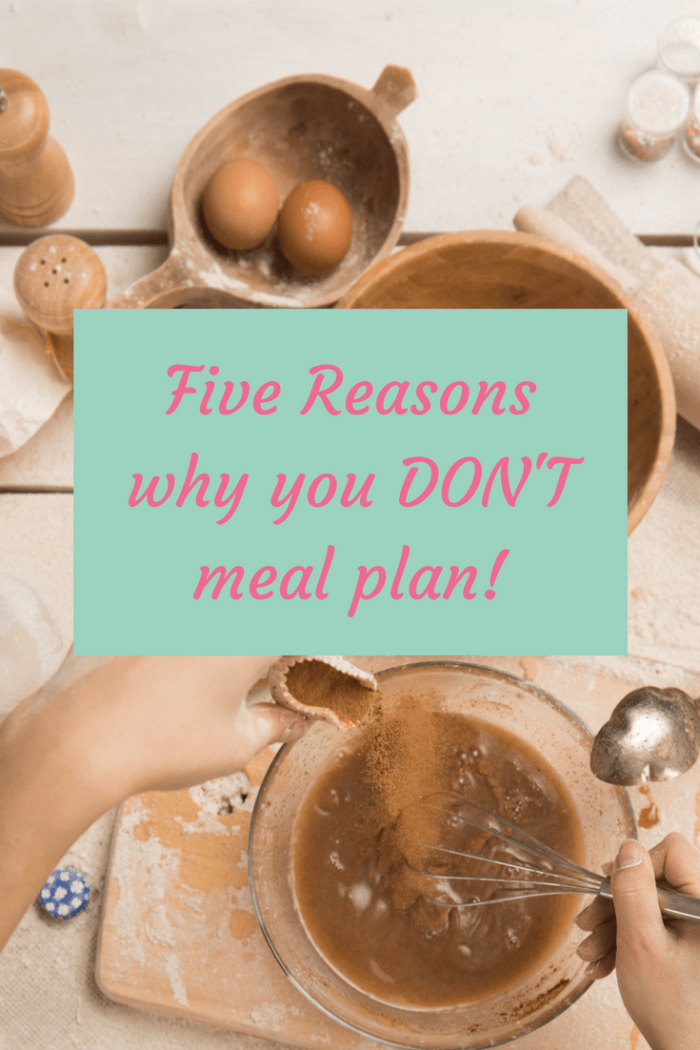 Five Reasons why you DON'T meal plan!! And why they're probably just excuses and not real reasons!