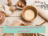 Five reasons why you don't meal plan....