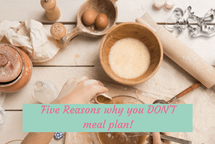 Five Reasons why you DON'T meal plan!