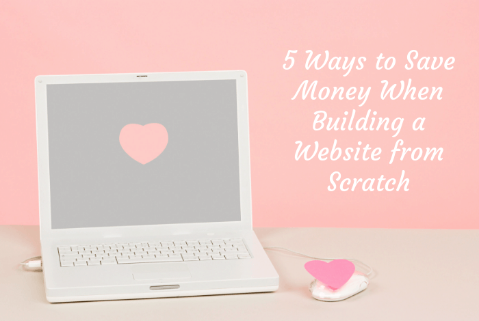 Five Ways to Save Money When Building a Website from Scratch