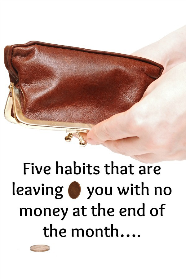 Five habits that are leaving you with no money at the end of the month….