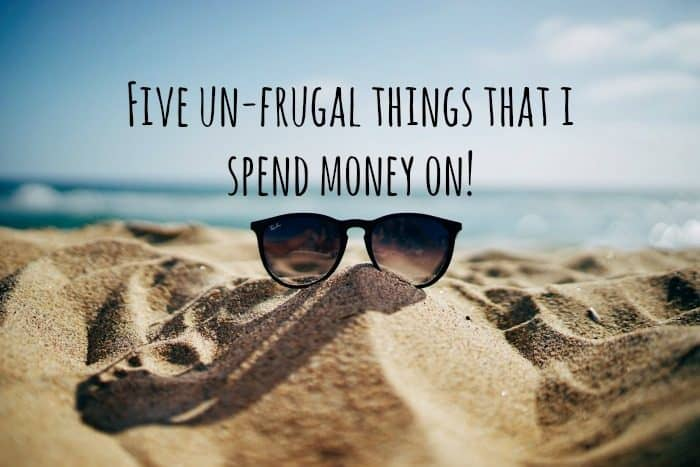 Five un-frugal things that i spend money on!