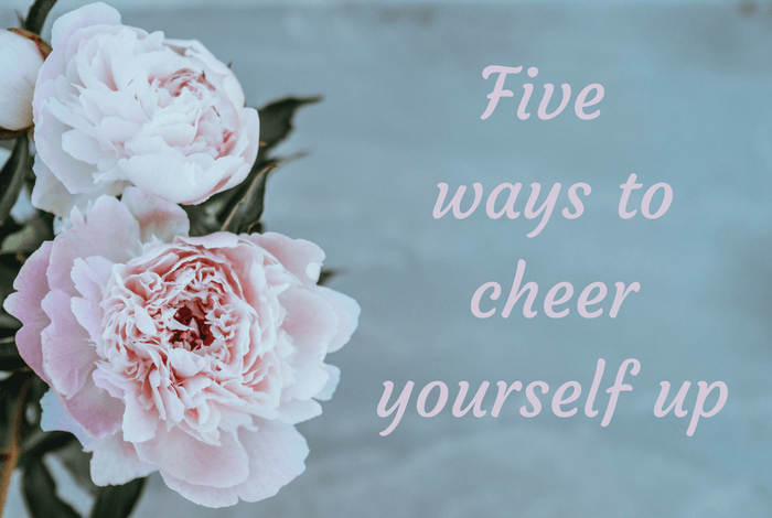 Five ways to cheer yourself up