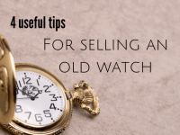 4 useful tips for selling an old watch....
