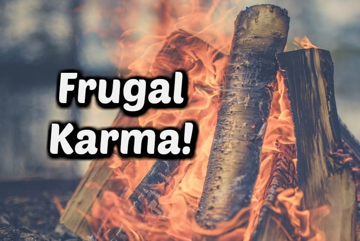 Frugal Karma in the form of a mini house fire….