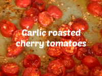 Garlic Roasted Cherry Tomatoes....