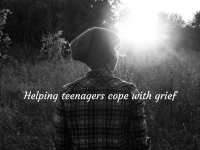 How to Help Teenagers Cope with Grief....