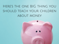 Here's the one BIG thing you should teach your children about money...