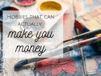 Hobbies That Can Actually Make You Some Money....