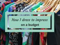 How to dress to impress on a budget....
