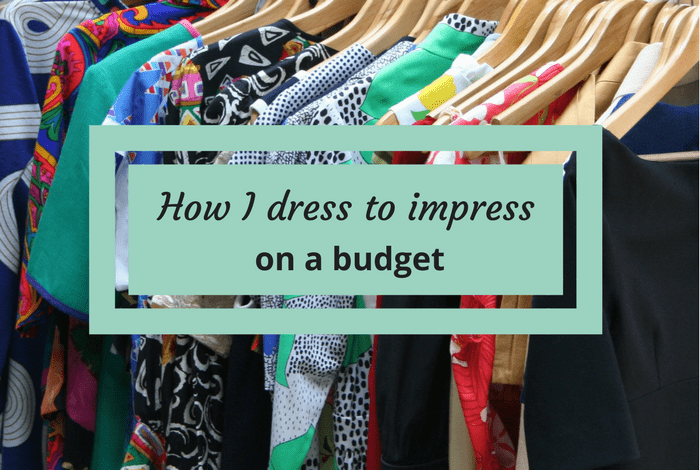 How I dress to impress on a budget