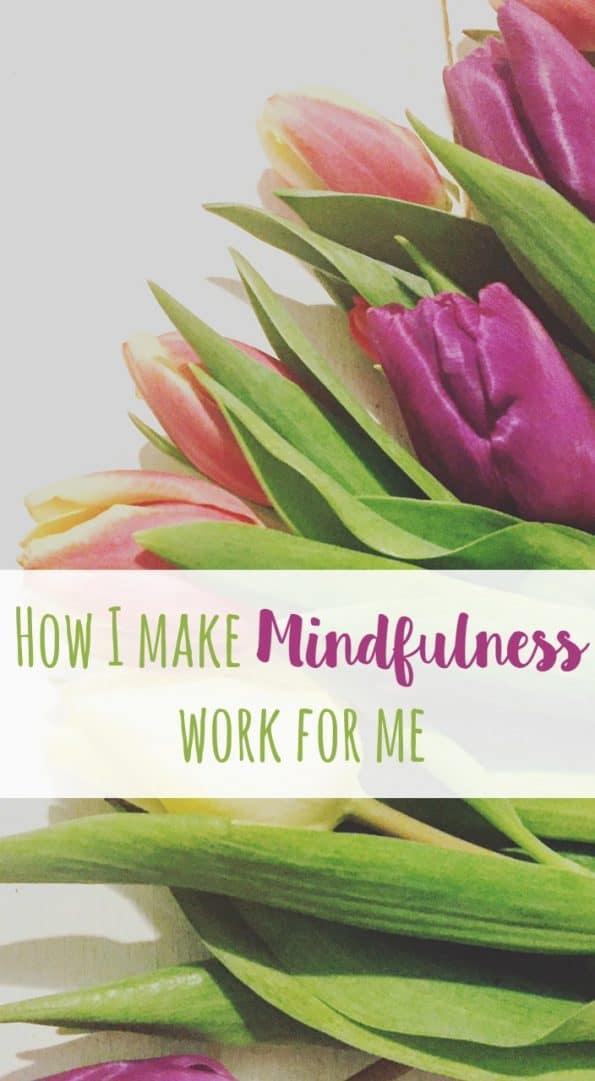 How I make Mindfulness work for me