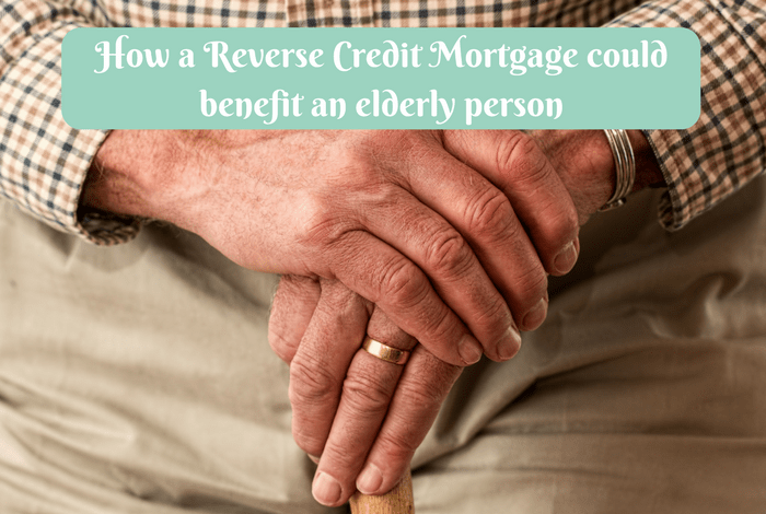 How a Reverse Credit Mortgage could benefit an elderly person