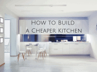 How to Build a Cheaper Kitchen....