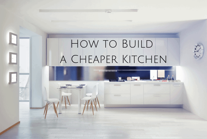 How to Build a Cheaper Kitchen